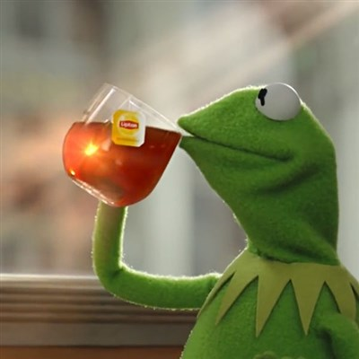 "Use Kermit the Frog Drinking tea as a ""But that is none of my Business"" style meme"